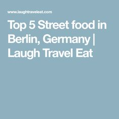 Top 5 Street food in Berlin, Germany | Laugh Travel Eat