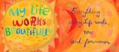 My Life Works Beautifully <3 Everything in my Life works, now and forevermore.~ Louise L. Hay