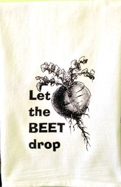 """Let the Beet Drop Tea towel is made of absorbent and durable 100% cotton. Please include font/design color in the notes to seller at checkout. Measures approx. 27"""" x 27"""""""