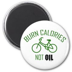 #Burn Calories Not Oil Magnet - #cycling #gifts