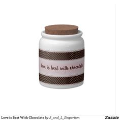 Love is Best With Chocolate Candy Jar. This pretty chocolate/candy jar is ready to make someone's day brighter! Can be used for candy, a present, or even hot cocoa mix. Ordering is fast and fun, and international shipping is available. If this item is sold out, simply bookmark the Zazzle store page it's on and check it again later. Thank you, and have a sweet day!