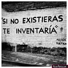 accion-poetica-argentina:  Si no existieras, te inventaría. Acción Poética