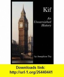 Kif An Unvarnished History (9781849024709) Josephine Tey , ISBN-10: 1849024707  , ISBN-13: 978-1849024709 ,  , tutorials , pdf , ebook , torrent , downloads , rapidshare , filesonic , hotfile , megaupload , fileserve