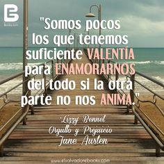 """""""Somos pocos los que tenemos suficiente #valentía para #enamorarnos del todo si la otra parte no nos anima."""" 'Lizzy' Bennet, #Orgullo y #Prejuicio #JaneAusten"""