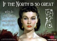 """""""If the North is so great, why do you Yanks keep movin' down here?"""" Repin if you agree! SEA RAVEN PRESS"""