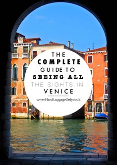 The Complete Guide To Seeing All The Sights In Venice, Italy