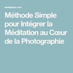 Méthode Simple pour Intégrer la Méditation au Cœur de la Photographie
