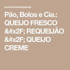 Pão, Bolos e Cia.: QUEIJO FRESCO / REQUEIJÃO / QUEIJO CREME
