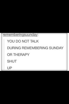 I hate when people talk to me through any songs, but especially Remembering Sunday and Therapy!