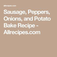 Sausage, Peppers, Onions, and Potato Bake Recipe - Allrecipes.com