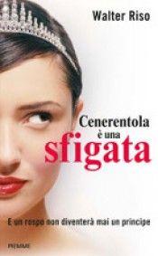 """""""Cenerentola è una sfigata"""" Il libro di Walter Riso   Piemme  http://www.librisalus.it/libri/cenerentola_sfigata.php?pn=178"""