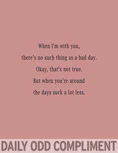 Daily Odd Compliment - so true!