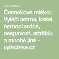 Česnekové mléko: Vyléčí astma, kašel, nemoci srdce, nespavost, artritidu a mnohé jiné - vylectese.cz