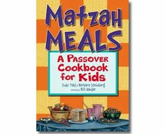 Matzah Meals: A Passover Cookbook for Kids. Passover cooking recipe ideas for children.
