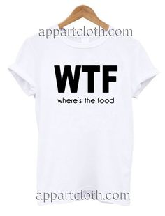 WTF Where's The Food Unisex Tshirt //Price: $14.50 //     #FunnyTShirtsForGuys