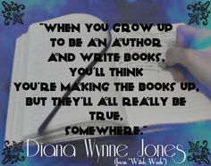 """""""When you grow up to be an author and write books, you'll think you're making the books up, but they'll all really be true, somewhere."""" --Diana Wynne Jones, """"Witch Week"""" #writing #truth #quotes"""