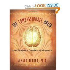 The Compassionate Brain: How Empathy Creates Intelligence