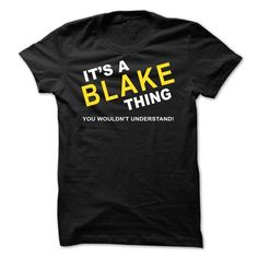 Its A Blake Thing - #homemade gift #gift for girls. CLICK HERE => https://www.sunfrog.com/Names/Its-A-Blake-Thing-noylu.html?68278