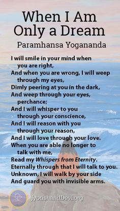 Poem by Paramhansa Yogananda: When I Am Only a Dream http://www.jyotishanddevi.org/yogananda-2/when-i-am-only-a-dream-yogananda/