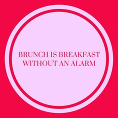 Brunch is breakfast without an alarm