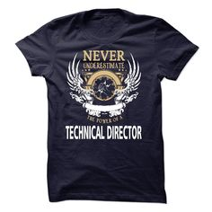 Never Underestimate The Power Of A Technical Director T-Shirt, Hoodie Technical Director