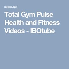 Total Gym Pulse Health and Fitness Videos - IBOtube