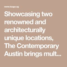 Showcasing two renowned and architecturally unique locations, The Contemporary Austin brings multidisciplinary exhibitions, engaging programs, and enticing special events to the city's visual arts landscape.