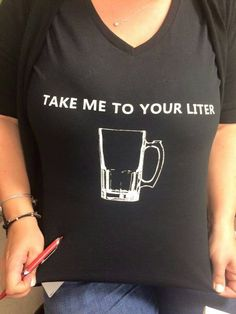 Take me to your liter beer tshirt, Craftbeer shirt by WarholeDesigns on Etsy https://www.etsy.com/listing/225066891/take-me-to-your-liter-beer-tshirt
