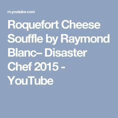 Roquefort Cheese Souffle by Raymond Blanc– Disaster Chef 2015 - YouTube