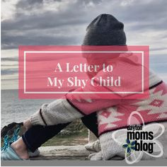 I See You and I Hear You (A Letter to My Shy Child) http://dayton.citymomsblog.com/mom-musing/see-hear-letter-shy-child/