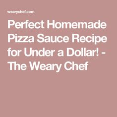 Perfect Homemade Pizza Sauce Recipe for Under a Dollar! - The Weary Chef