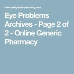 Eye Problems Archives - Page 2 of 2 - Online Generic Pharmacy Eyes Problems, Bright Future, Bright Eyes, Take Care Of Yourself, Pharmacy, Website, Sparkling Eyes, Apothecary