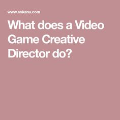 What does a Video Game Creative Director do?