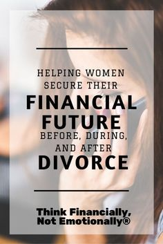 Women - Avoid Financial Mistakes Before, During, And After Divorce - Think Financially, Not Emotionally®  http://thinkfinancially.com/ divorce advice for women