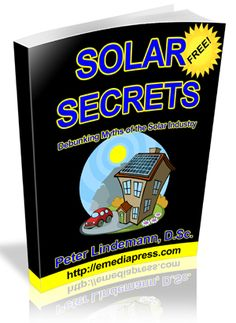 Solar Secrets by Peter Lindemann exposes some solar industry secrets and disinformation that even most solar professionals are unaware of. For example, it is commonly accepted that crystalline sola... http://freesolarsecrets.com