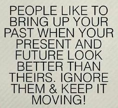 People like to bring up your past