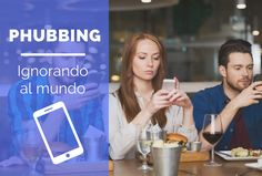 PHUBBING: IGNORANDO AL MUNDO