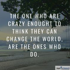 The One who are crazy enough to Think they can change the world are the ones who DO. Weekend Vibes, Change The World, The One, Quote Of The Day, Quotes, Phrase Of The Day, Qoutes, Dating, Daily Quotes