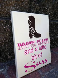 Boots, Class, and a little bit of Sass. Wall art, wall decor, cowgirl quote.