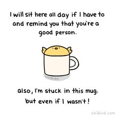 Tag someone who needs a good reminder from mug chibird! Cute Inspirational Quotes, Cute Quotes, Happy Quotes, Funny Quotes, Motivational Memes, Cute Messages, Positive Messages, Positive Quotes, Cute Puns