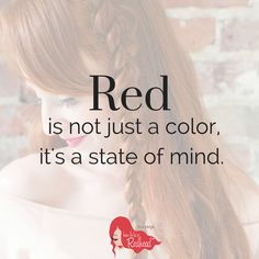 RED HAIR is a state of mind... it's a lifestyle! #RedheadQuote