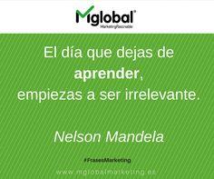 """""""El día que dejas de aprender, empiezas a ser irrelevante"""" #FrasesMarketing  Nelson Mandela #MarketingRazonable"""