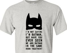 I'm Not Saying I'm Batman but have you Ever Seen Him And I in Room Together Trending Funny T Shirt Gift Ideas Christmas Gifts