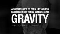 Architects spend an entire life with this unreasonable idea that you can fight against gravity. - Renzo Piano Quotes By Famous Architects On Architecture