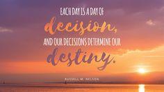 Decisions determine destiny.
