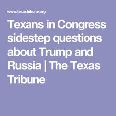 Texans in Congress sidestep questions about Trump and Russia | The Texas Tribune