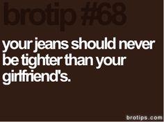Brotip #68- YES! Hate guys in skinny jeans!