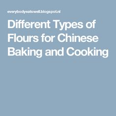 Different Types of Flours for Chinese Baking and Cooking