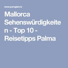 Mallorca Sehenswürdigkeiten - Top 10 - Reisetipps Palma