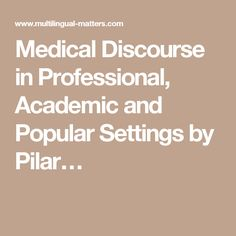 Medical Discourse in Professional, Academic and Popular Settings by Pilar…